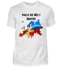 Mach die Welt bunter!!! T-Shirt Bunt, Mens Tops, Fashion, Cotton, Moda, Fashion Styles, Fashion Illustrations