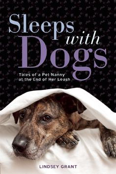 Sleeps with Dogs: Tales of a Pet Nanny at the End of Her Leash by Lindsey Grant | March 2015