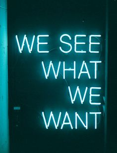 We see what we want... to see!