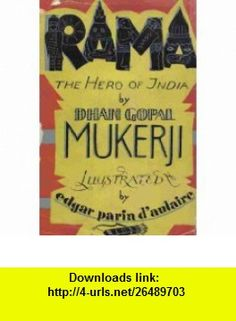 Rama The Hero of India (Illustrated Edition) Dhan Gopal Mukerji, Edgar Parin dAulaire ,   ,  , ASIN: B004AWEROE , tutorials , pdf , ebook , torrent , downloads , rapidshare , filesonic , hotfile , megaupload , fileserve