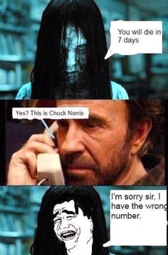 Chuck Norris...nothing else needs to be said