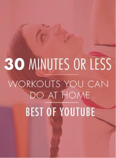 The best workout videos from YouTube—all under thirty minutes.