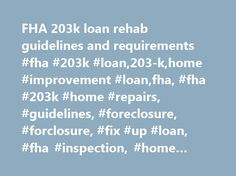 FHA 203k loan rehab guidelines and requirements #fha #203k #loan,203-k,home #improvement #loan,fha, #fha #203k #home #repairs, #guidelines, #foreclosure, #forclosure, #fix #up #loan, #fha #inspection, #home #inspection http://north-carolina.nef2.com/fha-203k-loan-rehab-guidelines-and-requirements-fha-203k-loan203-khome-improvement-loanfha-fha-203k-home-repairs-guidelines-foreclosure-forclosure-fix-up-loan-fha-inspection/  # HUD FHA 203k loan rehab program Search for a 203-k Consultant The…