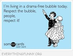 Wow, this is so me too. I just had to pin it. I have a bubble and when people invade it... Well, it's smackdown time! Hehe.