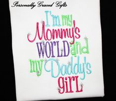 I'm My Mommy's World and my Daddy's Girl Custom Embroidered Shirt or Bodysuit by Personally Graced Gifts at www.PersonallyGraced.com
