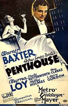 Penthouse is a 1933 black-and-white crime film starring Warner Baxter as a lawyer whose clients are less than upright and Myrna Loy as a call girl who helps him with a murder case.  The risqué pre-Code movie was later remade as the more sanitized Society Lawyer in 1939.  [edit]Cast    Warner Baxter as Jackson 'Jack' Durant  Myrna Loy as Gertie Waxted  Charles Butterworth as Layton  Mae Clarke as Mimi Montagne  Phillips Holmes as Tom Siddall, the accused  C. Henry Gordon as Jim Crelliman
