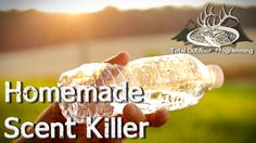 How to make homemade Scent Killer Spray for Hunting Deer, Hogs and Coyot...
