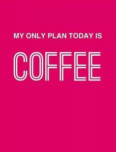 My only plan today is coffee and getting brave in my business Coffee Wine, Coffee Talk, Coffee Is Life, I Love Coffee, Coffee Break, My Coffee, Coffee Cups, Coffee Lovers, Morning Coffee