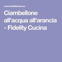 Ciambellone all'acqua all'arancia - Fidelity Cucina