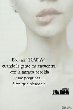 "Eres mi ""NADA"" Best Quotes, Love Quotes, Miss You Already, World Quotes, Inspirational Phrases, Secret Love, Sentences, Nostalgia, Poems"