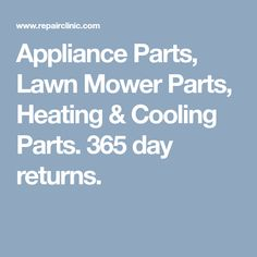 Appliance Parts, Lawn Mower Parts, Heating & Cooling Parts. 365 day returns.