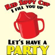 lol.. red solo cup i fill u up.. lets have a party!(: but its for a baby.. so its sippy cup