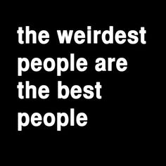Weird people are the best Favorite Quotes, Best Quotes, Funny Quotes, Awesome Quotes, Crazy People, Good People, Three Words, Wise Words, Rebel Circus Quotes