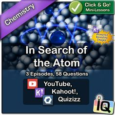 Your search ends here ... No Prep! No Photocopying!  Just Point and Click for instant Mini-Lessons with Game-Based Assessment! ... This PDF document includes links to quizzes on the Kahoot! and Quizizz platforms related to videos on the history of atomic theory, the size of the atom, and the generation of the chemical elements.  ... https://www.teacherspayteachers.com/Product/Chemistry-In-Search-of-the-Atom-IQ-2898039