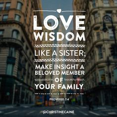 Love wisdom like a sister; make insight a beloved member of your family. Proverbs 7, Book Of Proverbs, Bible Quotes, Words Quotes, Wise Words, Sola Scriptura, Christine Caine, Lush Bath Bombs, Knowledge And Wisdom