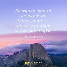 """""""Everyone should be quick to listen, slow to speak and slow to become angry."""" James 1:19b NIV #DailyHope"""