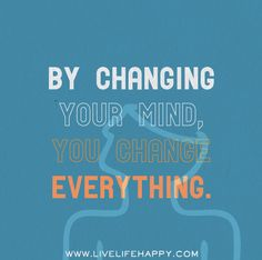 By changing your mind, you change everything. by deeplifequotes, via Flickr