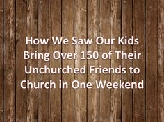 How We Saw Our Kids Bring Over 150 of Their Unchurched Friends to Church in One Day ~ RELEVANT CHILDREN'S MINISTRY