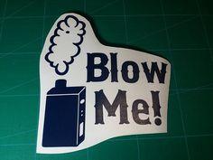 Blow me! Mod box Vape Vinyl Decal/Sticker | The Spot Btown