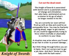 KNIGHT OF SWORDS - my card of the day. Better hurry up and cut out all the dead wood :)