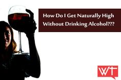 How Do I Get Naturally High Without Drinking Alcohol?? | WorkoutTrends