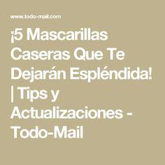 ¡5 Mascarillas Caseras Que Te Dejarán Espléndida!   Tips y Actualizaciones - Todo-Mail