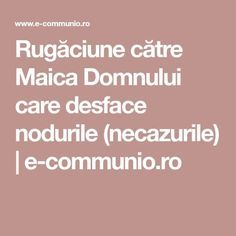 Rugăciune către Maica Domnului care desface nodurile (necazurile) | e-communio.ro Acupuncture Points, Reiki, Karma, Health And Beauty, Jesus Christ, Prayers, Life Quotes, Spirituality, Parenting