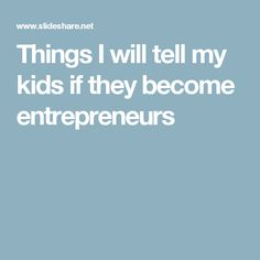 Things I will tell my kids if they become entrepreneurs Tell Me, Entrepreneur, Learning, Kids, Young Children, Boys, Studying, Teaching, Children