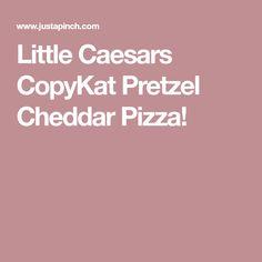 Little Caesars CopyKat Pretzel Cheddar Pizza!