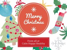 Merry Christmas and a Happy New Year from all of us at Calm Happy Healthy.