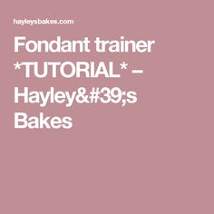 Fondant trainer *TUTORIAL* – Hayley's Bakes