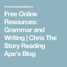 Free Online Resources: Grammar and Writing   Chris The Story Reading Ape's Blog