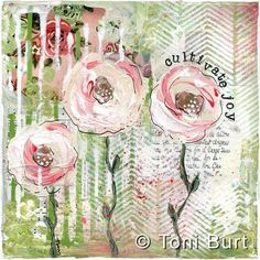 cultivate joy....mixed media artwork by Toni Burt....gorgeous old fashioned shabby dusty pink and cream roses feature on mixed media background of old vintage papers and wallpaper with acrylic paints.