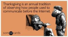 Thanksgiving... watch how many  self-absorbed & rude, people simply cannot put down the cell phone, & communicate in real relationships...  even for a day.