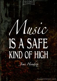"quotes+about+music+and+life | Music Quotes by Jimi Hendrix – ""Music is a safe kind of high ..."