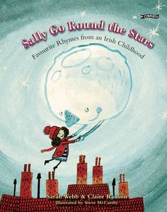Sally go round the stars: favourite rhymes from an Irish childhood by Sarah Webb & Claire Ranson