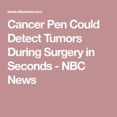 Cancer Pen Could Detect Tumors During Surgery in Seconds - NBC News