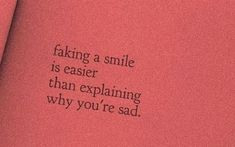 Quotes 'nd Notes - Faking a smile is easier than explaining why. Quotes Deep Feelings, Hurt Quotes, Real Quotes, Mood Quotes, Quotes Quotes, Fake Smile Quotes, Wife Quotes, Friend Quotes, Daily Quotes