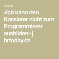 «Ich kann den Kassierer nicht zum Programmierer ausbilden»   hrtoday.ch