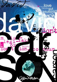 David carson, like most David carson pieces this piece uses bold type faces and colours aswel as photographic elements. I like this piece because of the colours used work well together and the underlying quotes and phrases added in that you can relate the artwork to almost like as though he is annotating his own work as an art form.