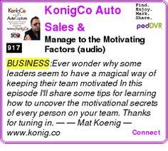 #BUSINESS #PODCAST  KonigCo Auto Sales & Marketing Podcast    Manage to the Motivating Factors (audio)    LISTEN...  http://podDVR.COM/?c=404e1d4a-716a-7b61-60c9-dfee5ec189b3