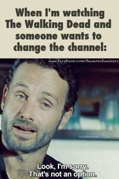 I rule the remote during TWD!!! NO EXCEPTIONS!!