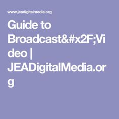 Guide to Broadcast/Video | JEADigitalMedia.org