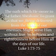 Luke The oath which He swore to our father Abraham: To grant us that we, Being delivered from the hand of our enemies, Might serve Him without fear, In holiness and righteousness before Him all the days of Scripture Quotes, Bible Scriptures, Savior, Jesus Christ, Special Friend Quotes, Father Abraham, Bubble Quotes, Christian Warrior, King Jesus