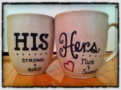 His and Hers DIY coffee mugs. Design with Sharpies, bake at 350* for 30 minutes, and you're done!
