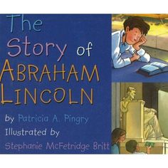 The Story of Abraham Lincoln: Patricia A. Pingry, Stephanie McFetridge Britt