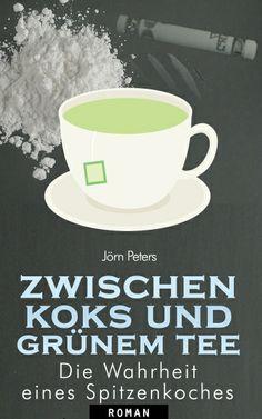 """""""Zwischen Koks und grünem Tee - Die Wahrheit eines Spitzenkochs"""" von Jörn Peters  http://www.xinxii.com/zwischen-koks-und-grunem-tee-p-351038.html  #ebook #roman #sternekoch"""