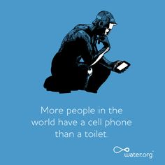 More people in the world have a cell phone than a toilet. | More at ToiletDay.org via Water.org