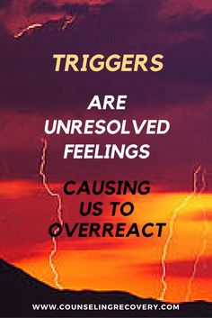 An important part of sobriety is learning how to handle emotions that set  us up for relapse. A trigger is an intense reaction that is rooted in our  history.