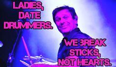 Date a drummer.